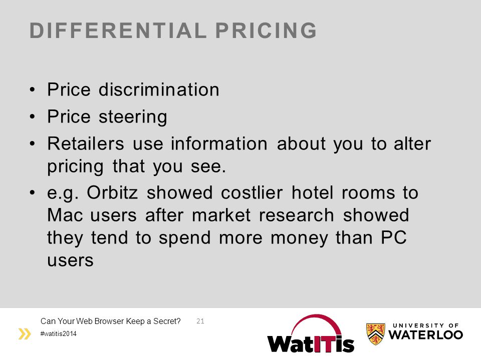#watitis2014 DIFFERENTIAL PRICING Price discrimination Price steering Retailers use information about you to alter pricing that you see.