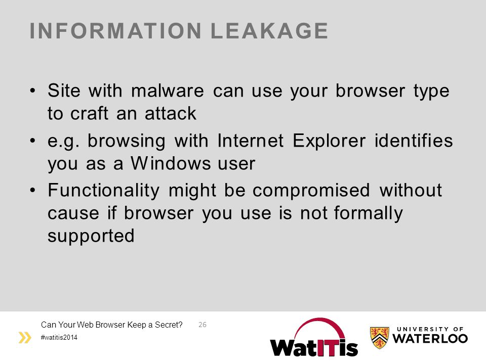#watitis2014 INFORMATION LEAKAGE Site with malware can use your browser type to craft an attack e.g.