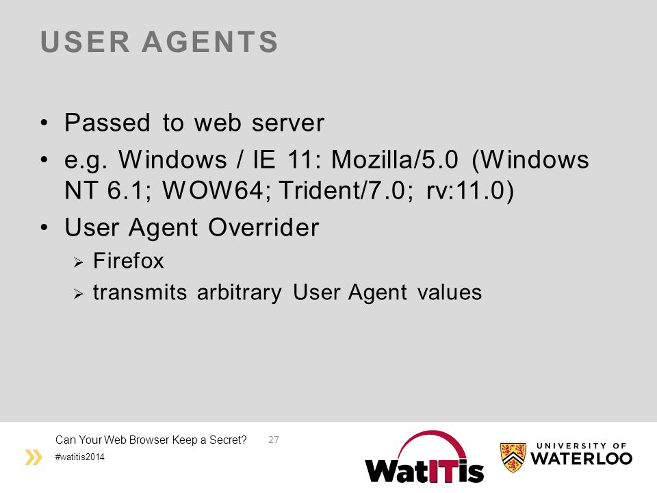 #watitis2014 USER AGENTS Passed to web server e.g. Windows / IE 11: Mozilla/5.0 (Windows NT 6.1; WOW64; Trident/7.0; rv:11.0) User Agent Overrider  F