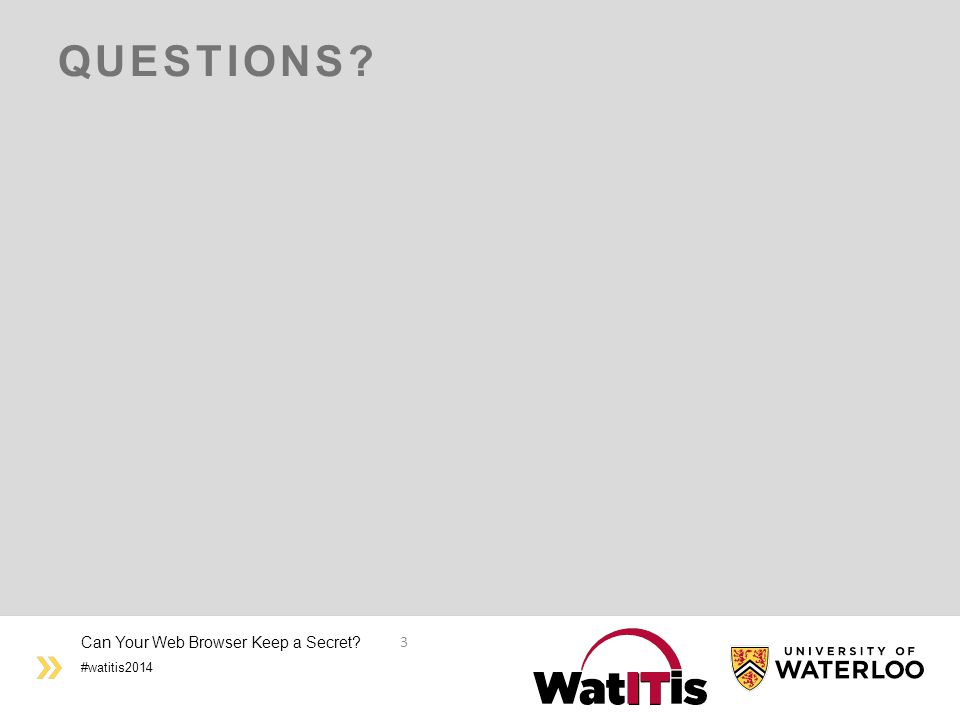 #watitis2014 QUESTIONS? Can Your Web Browser Keep a Secret? 3