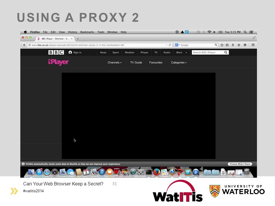#watitis2014 USING A PROXY 2 Can Your Web Browser Keep a Secret? 31