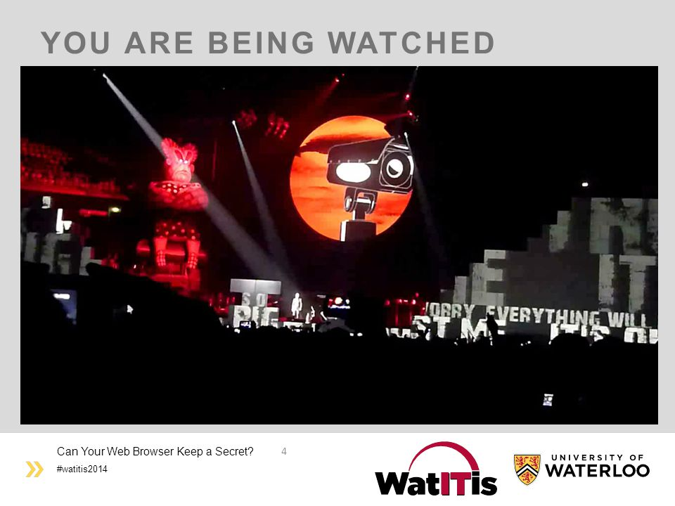 #watitis2014 YOU ARE BEING WATCHED Can Your Web Browser Keep a Secret? 4