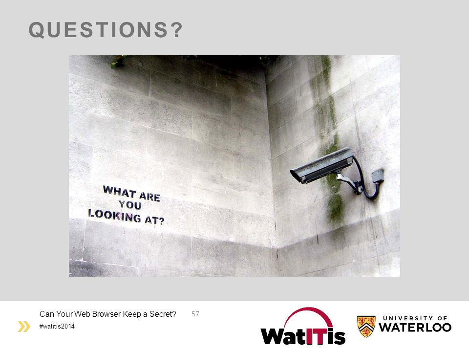 #watitis2014 QUESTIONS? Can Your Web Browser Keep a Secret? 57