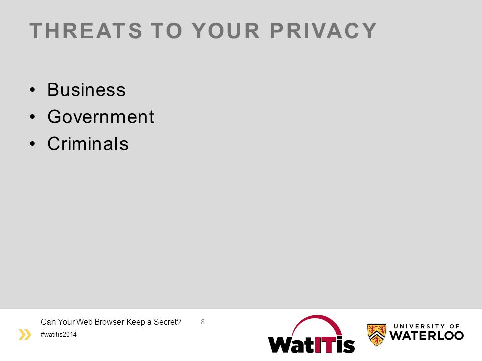 #watitis2014 THREATS TO YOUR PRIVACY Business Government Criminals Can Your Web Browser Keep a Secret.