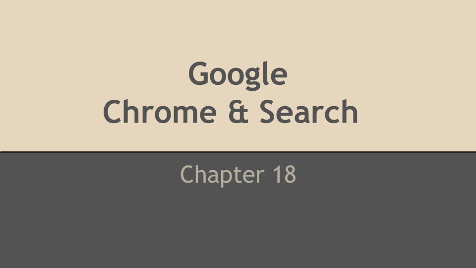 Google Chrome & Search C Chapter 18