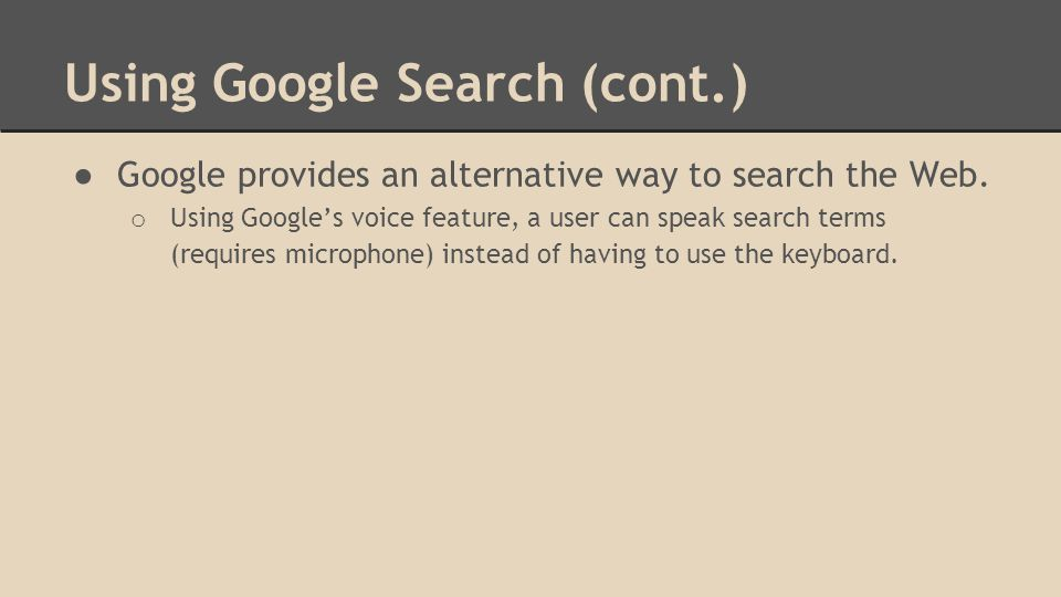 Using Google Search (cont.) ● Google provides an alternative way to search the Web.