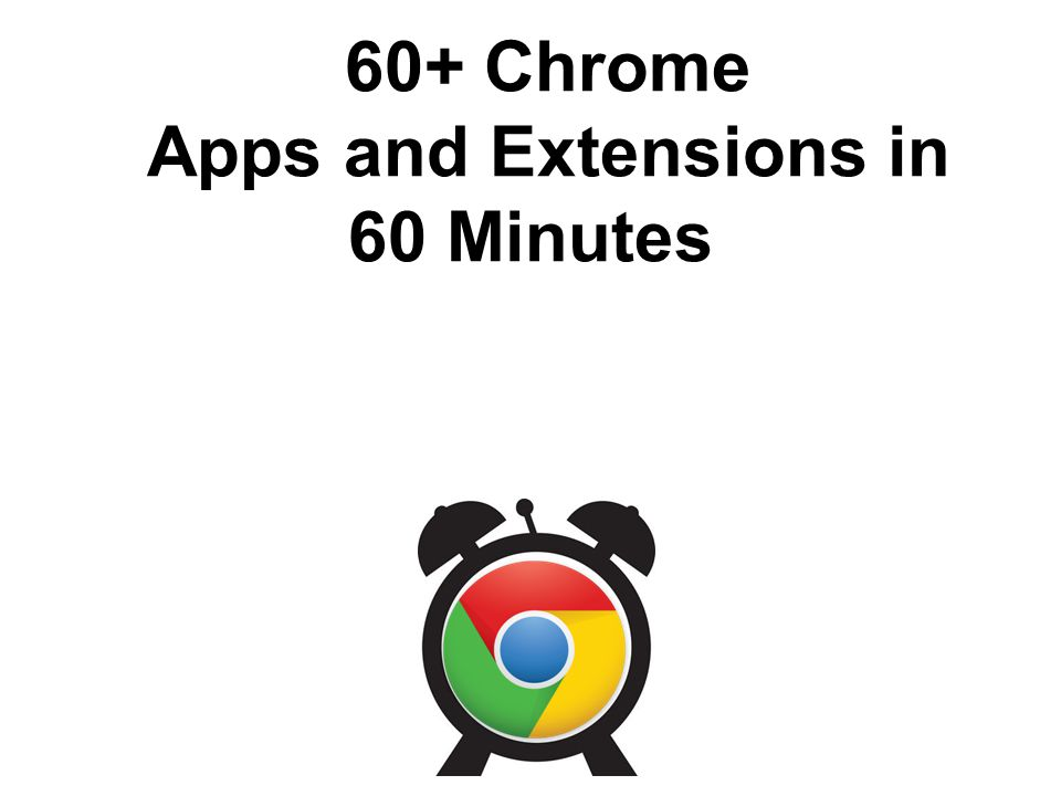 60+ Chrome Apps and Extensions in 60 Minutes
