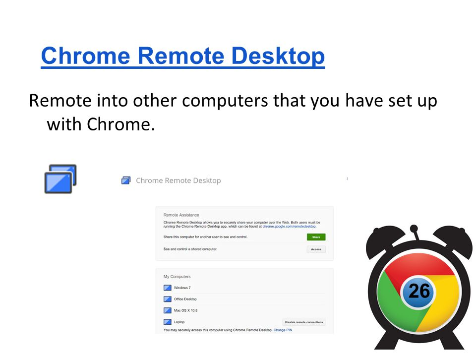 Chrome Remote Desktop Remote into other computers that you have set up with Chrome. 26