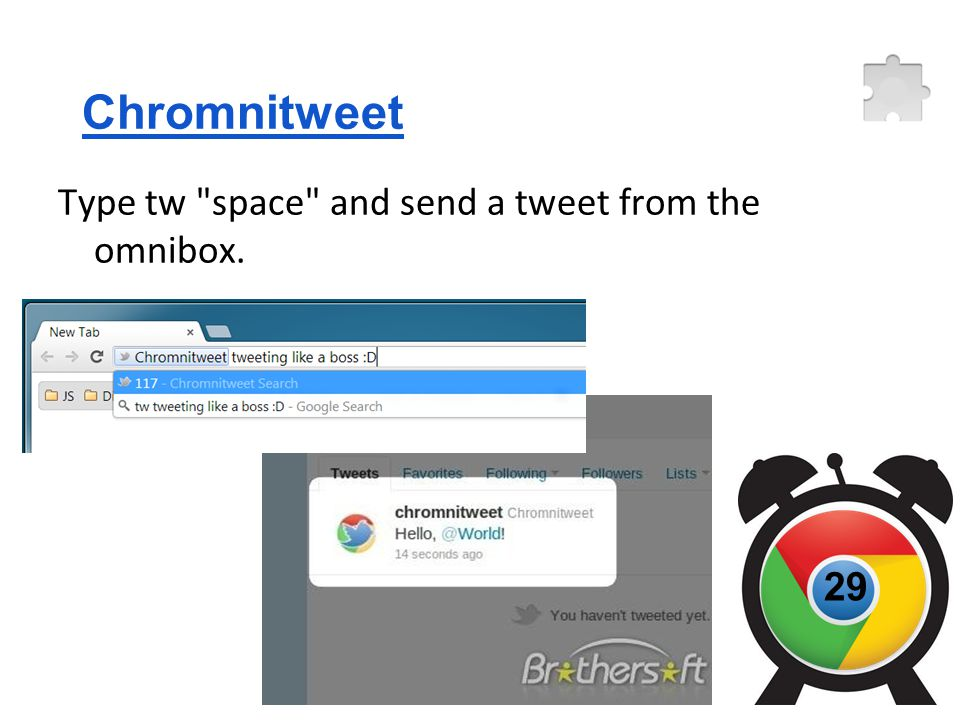 Chromnitweet Type tw space and send a tweet from the omnibox. 29