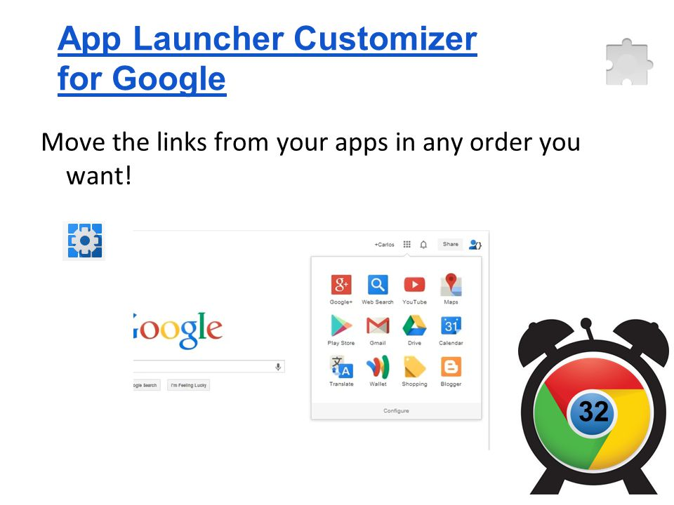 App Launcher Customizer for Google Move the links from your apps in any order you want! 32