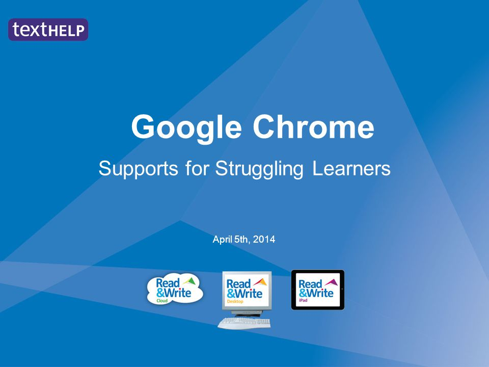 Google Chrome Supports for Struggling Learners April 5th, 2014