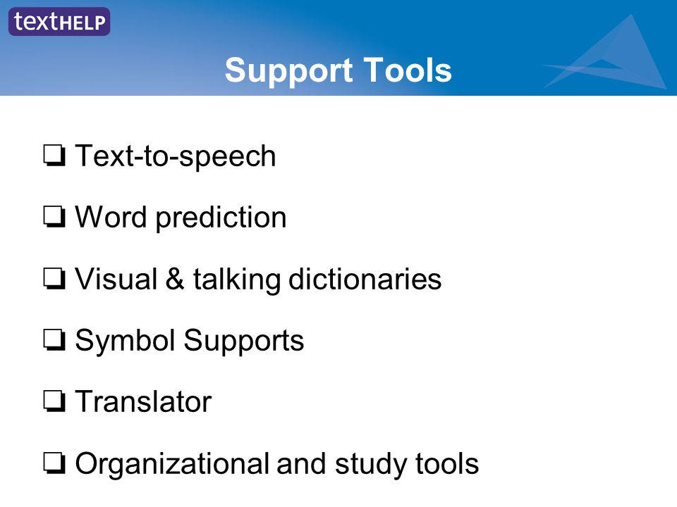 Support Tools ❏ Text-to-speech ❏ Word prediction ❏ Visual & talking dictionaries ❏ Symbol Supports ❏ Translator ❏ Organizational and study tools