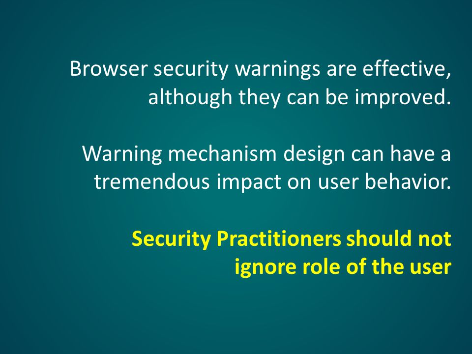 Browser security warnings are effective, although they can be improved.