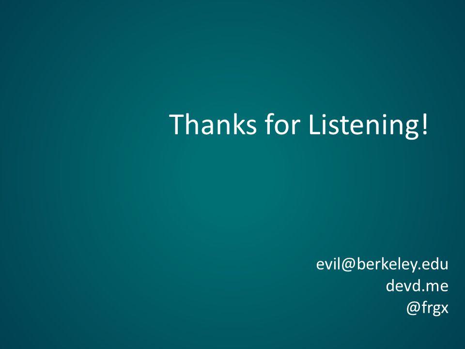 Thanks for Listening! evil@berkeley.edu devd.me @frgx