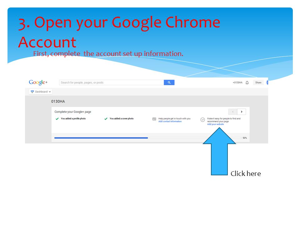 3. Open your Google Chrome Account Click here First, complete the account set up information.