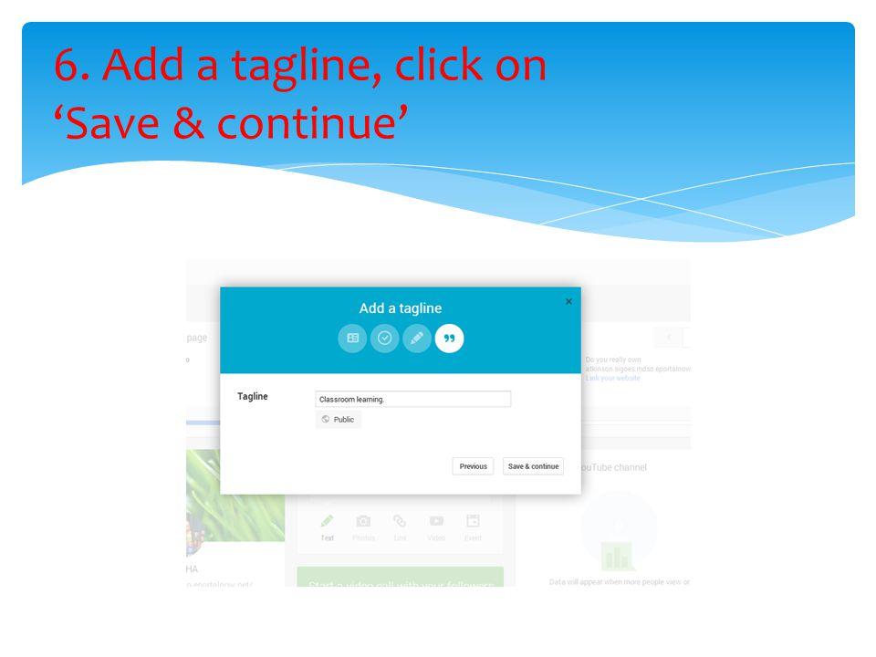6. Add a tagline, click on 'Save & continue'