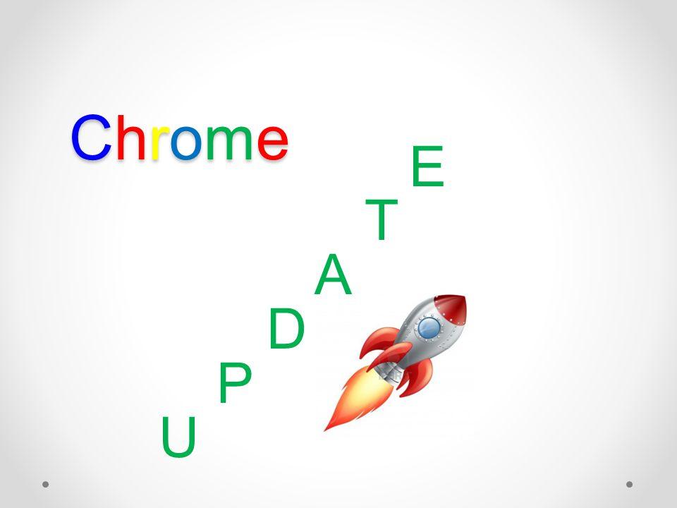 E T A D P U ChromeChromeChromeChrome
