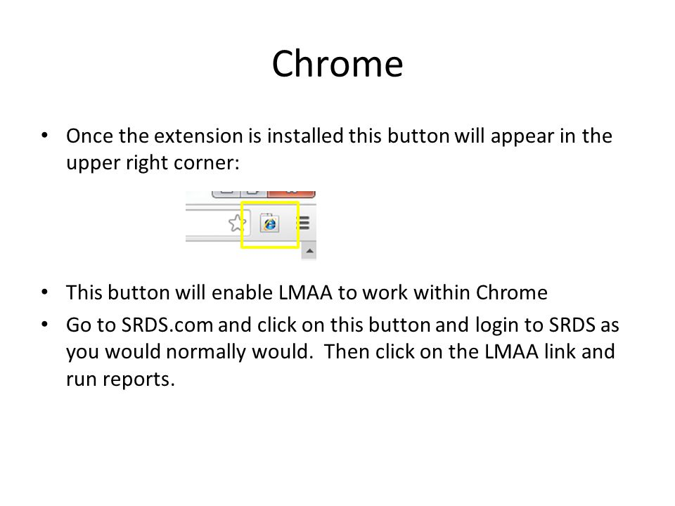Chrome Once the extension is installed this button will appear in the upper right corner: This button will enable LMAA to work within Chrome Go to SRD
