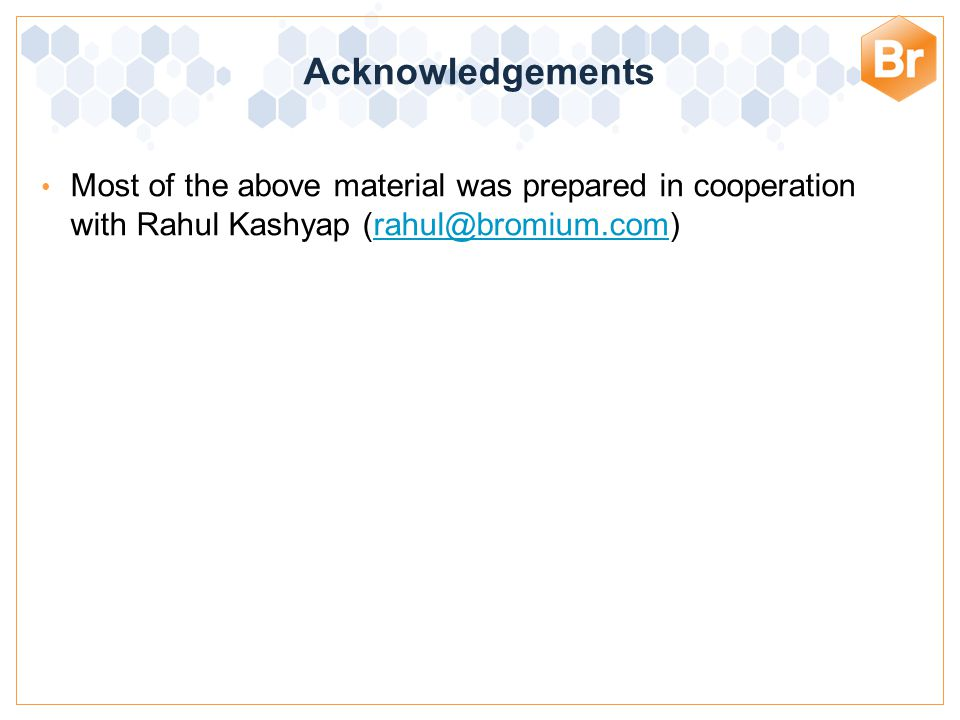 Bromium Confidential Most of the above material was prepared in cooperation with Rahul Kashyap (rahul@bromium.com)rahul@bromium.com Acknowledgements