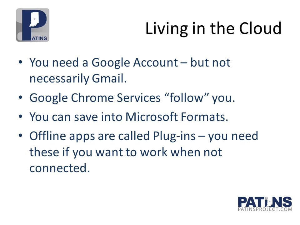Living in the Cloud You need a Google Account – but not necessarily Gmail.