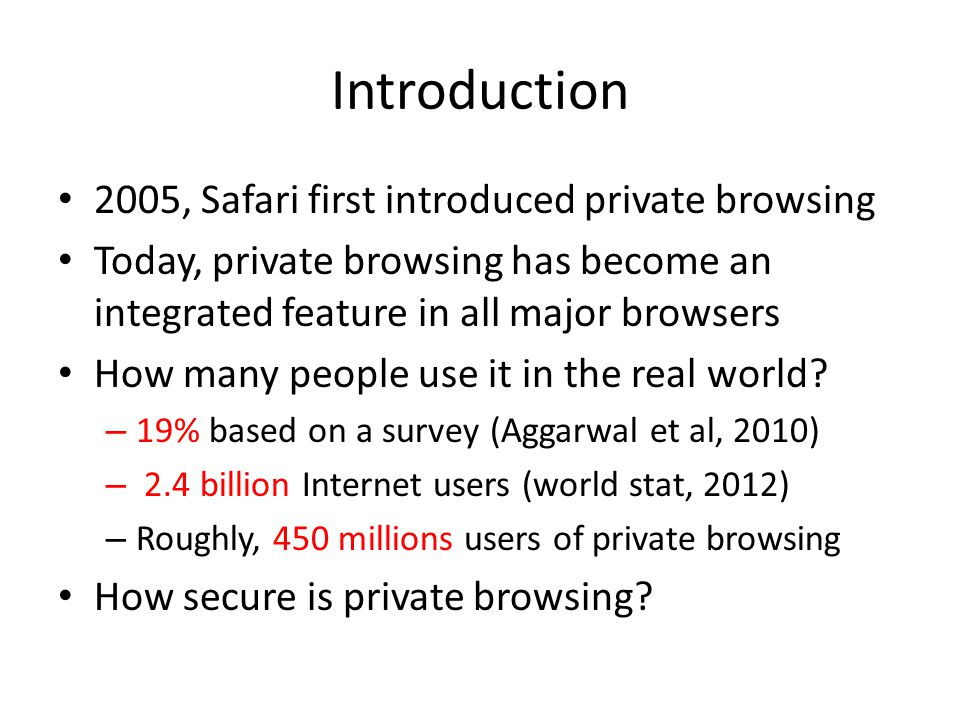 Introduction 2005, Safari first introduced private browsing Today, private browsing has become an integrated feature in all major browsers How many people use it in the real world.