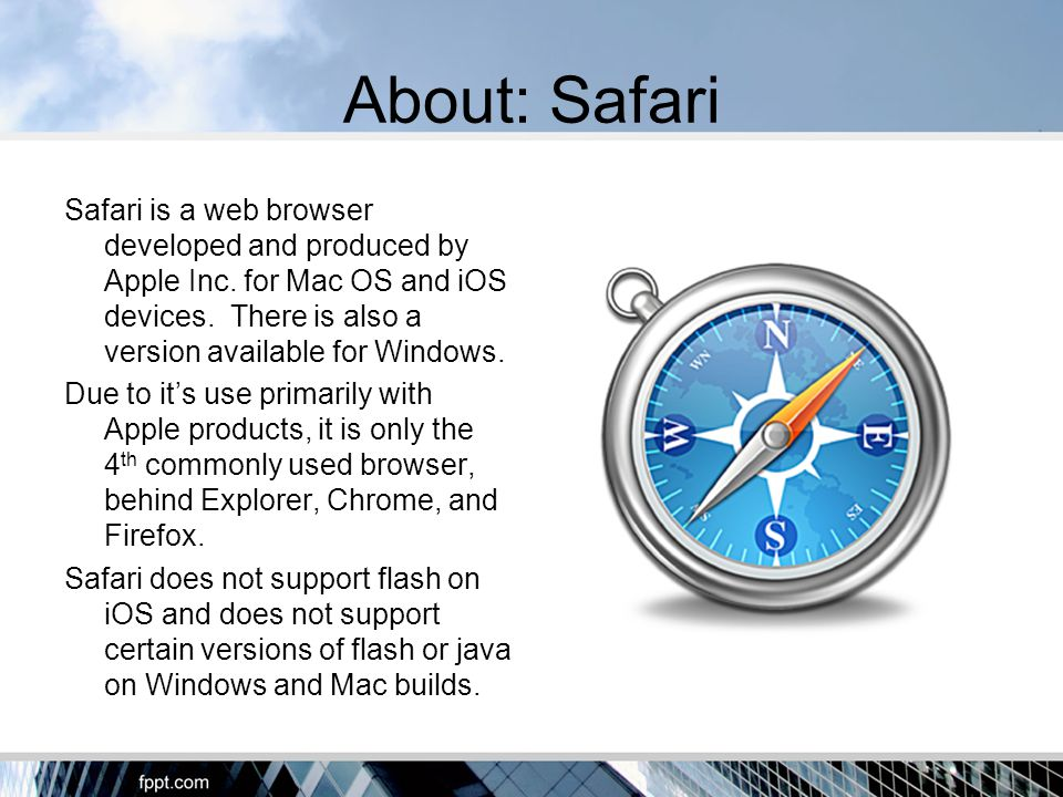 About: Safari Safari is a web browser developed and produced by Apple Inc.