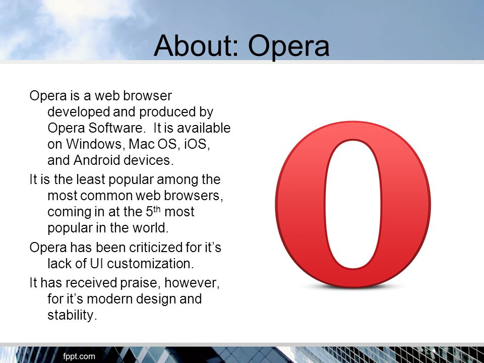 About: Opera Opera is a web browser developed and produced by Opera Software.
