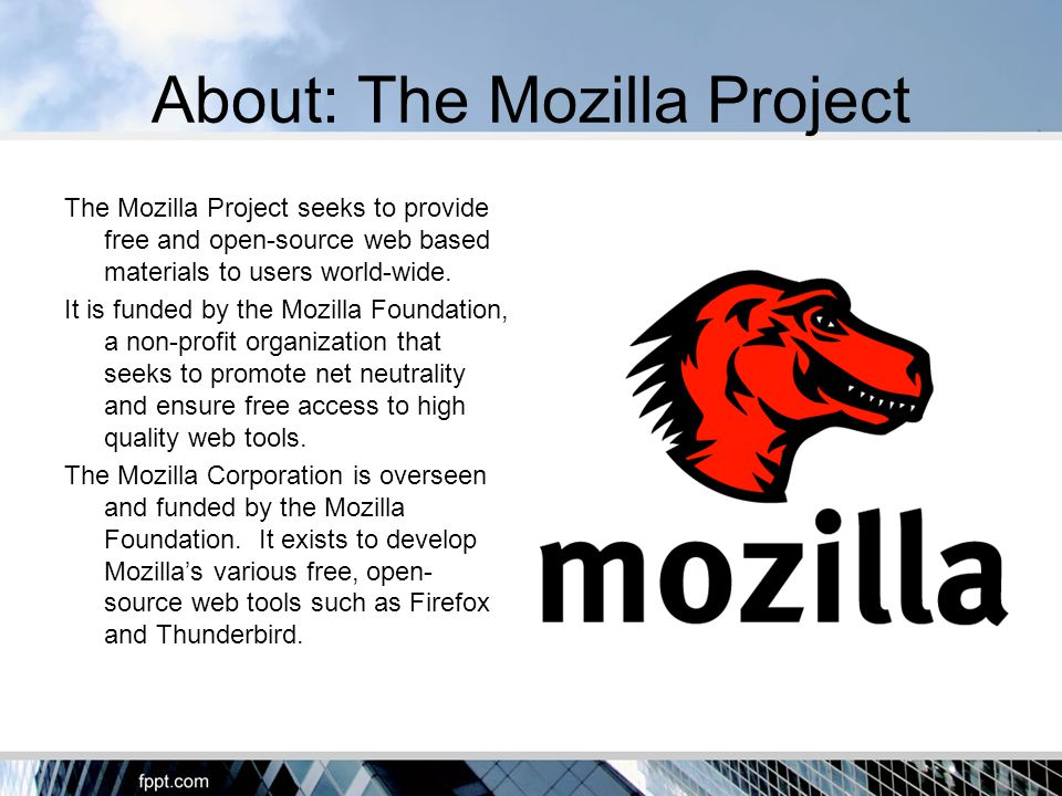 About: The Mozilla Project The Mozilla Project seeks to provide free and open-source web based materials to users world-wide.