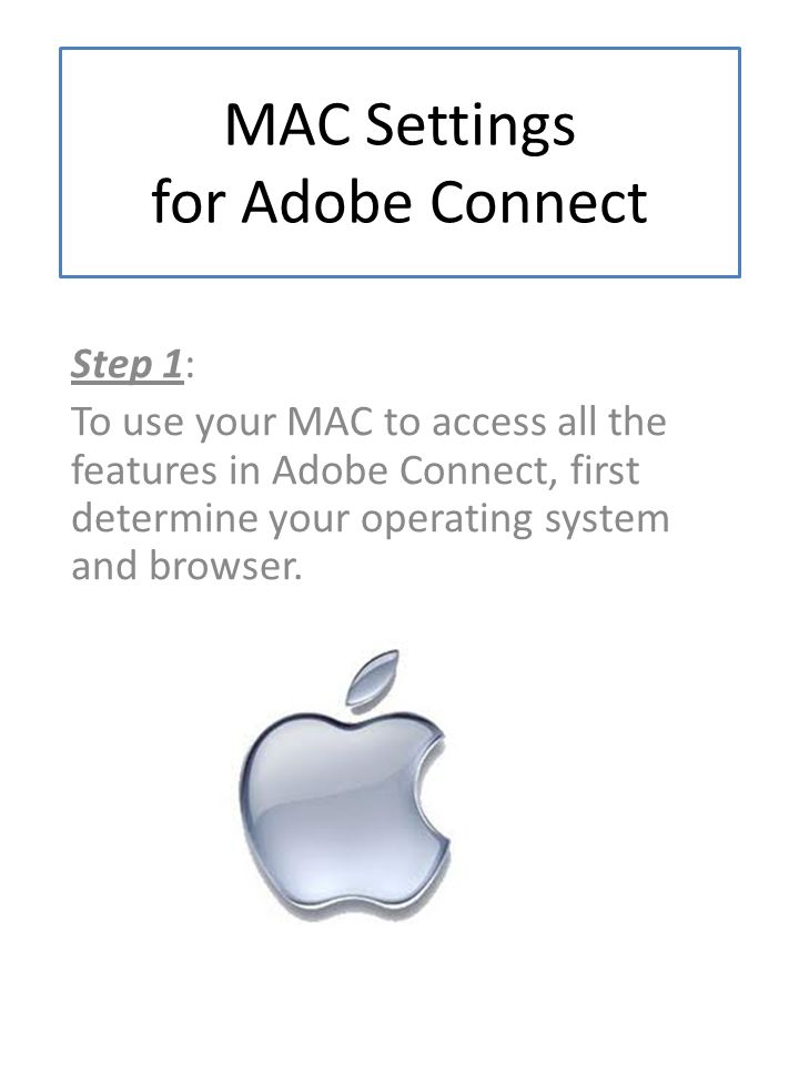 MAC Settings for Adobe Connect Step 1: To use your MAC to access all the features in Adobe Connect, first determine your operating system and browser.