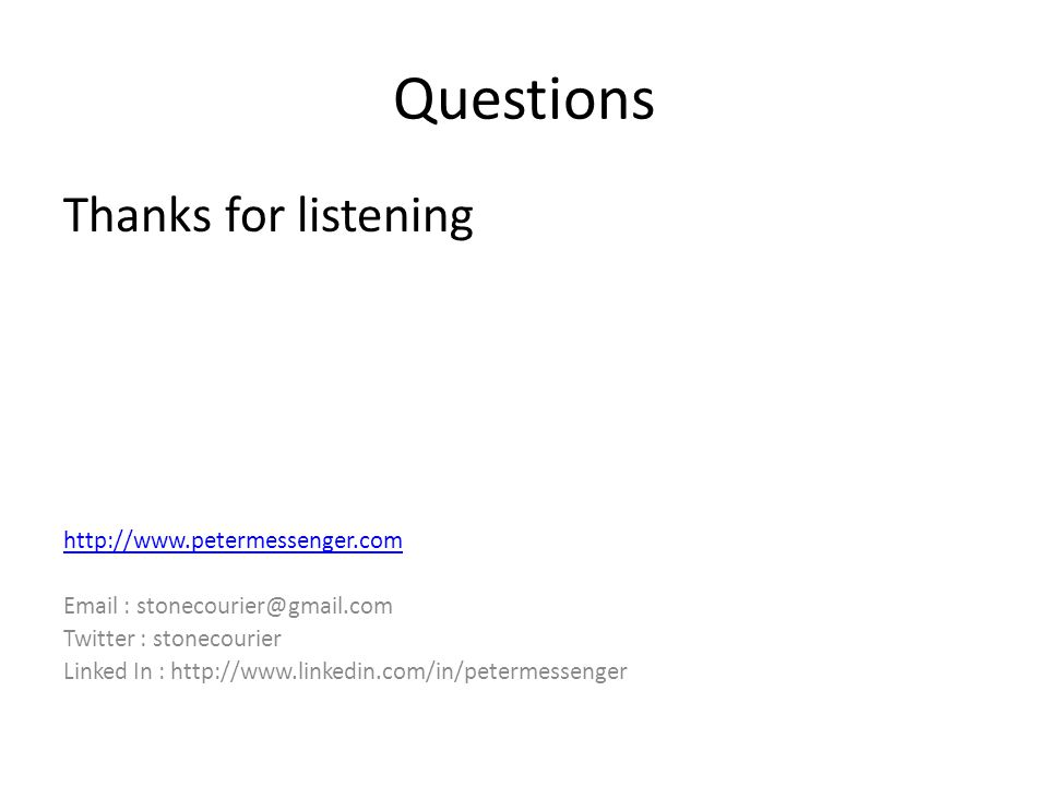 Questions Thanks for listening http://www.petermessenger.com Email : stonecourier@gmail.com Twitter : stonecourier Linked In : http://www.linkedin.com/in/petermessenger