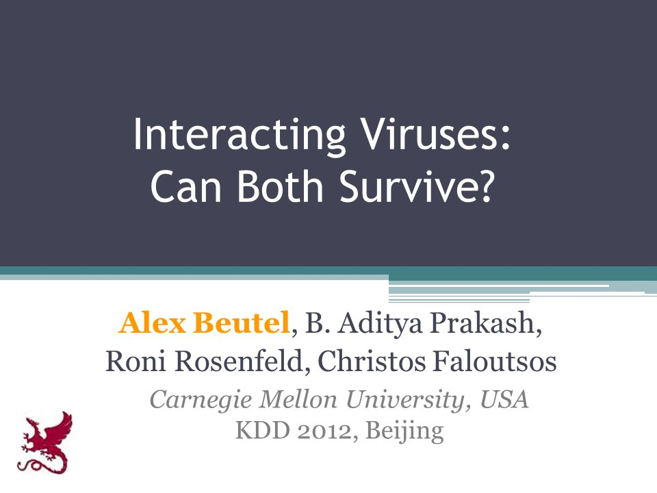 Interacting Viruses: Can Both Survive. Alex Beutel, B.
