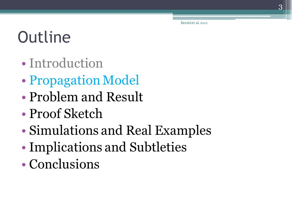 Outline Introduction Propagation Model Problem and Result Proof Sketch Simulations and Real Examples Implications and Subtleties Conclusions Beutel et.