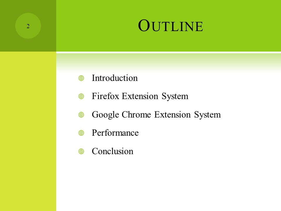 O UTLINE  Introduction  Extensions  Benign-but-buggy Extensions  Firefox Extension System  Google Chrome Extension System  Performance  Conclusion 3