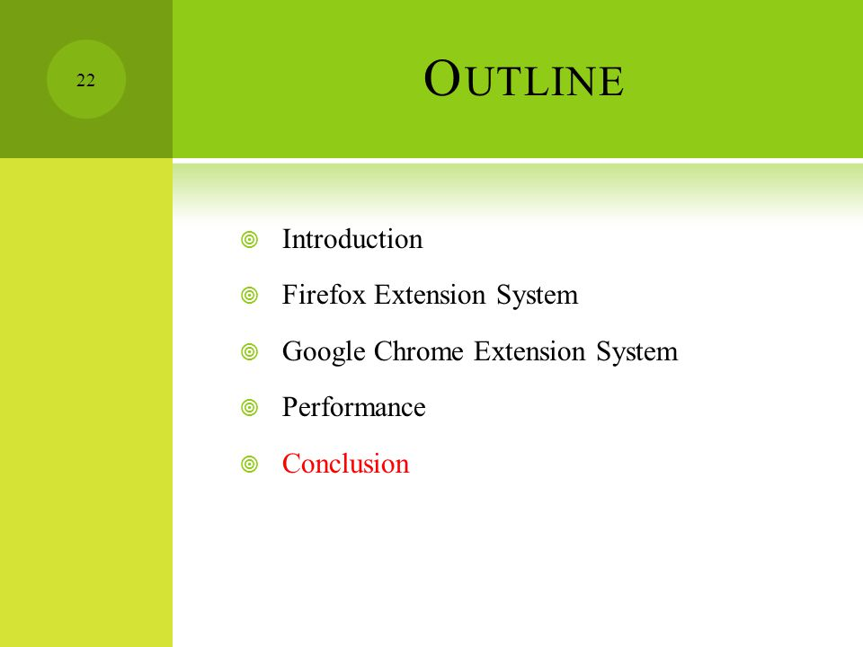 O UTLINE  Introduction  Firefox Extension System  Google Chrome Extension System  Performance  Conclusion 22