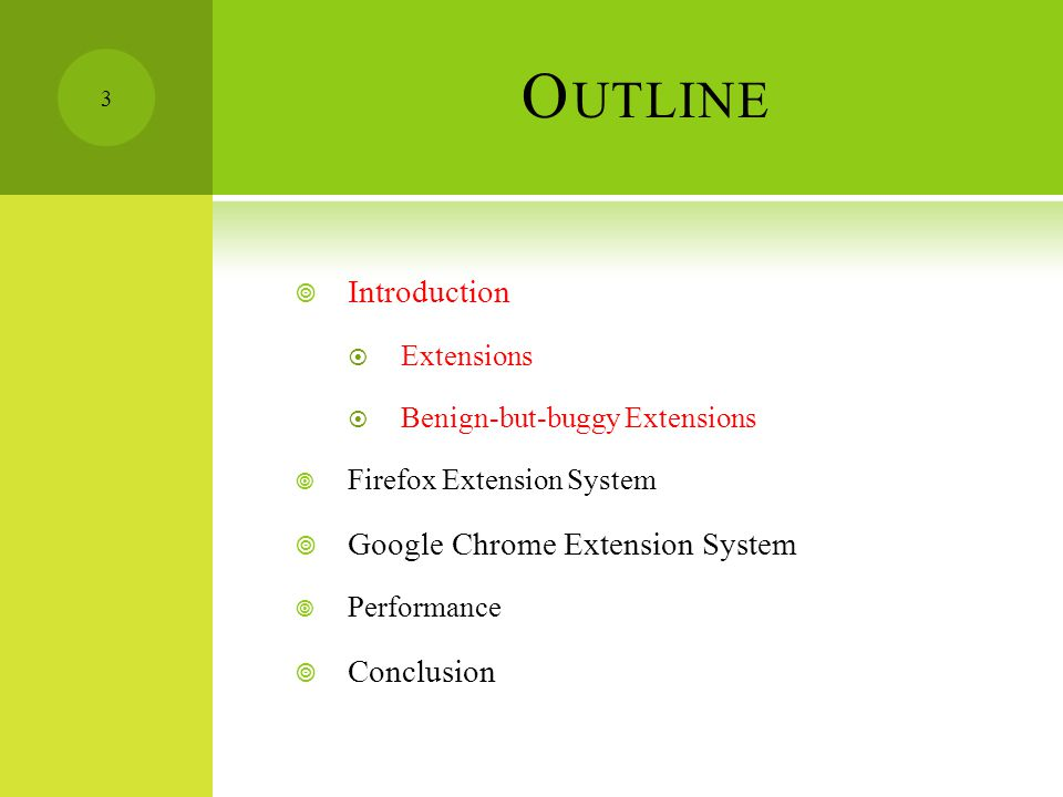 O UTLINE  Introduction  Firefox Extension System  Google Chrome Extension System  Least privilege  Privilege separation  Strong isolation  Performance  Conclusion 14