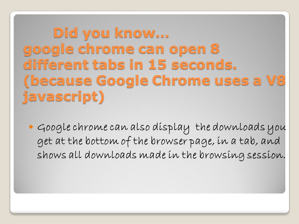 Did you know… google chrome can open 8 different tabs in 15 seconds.