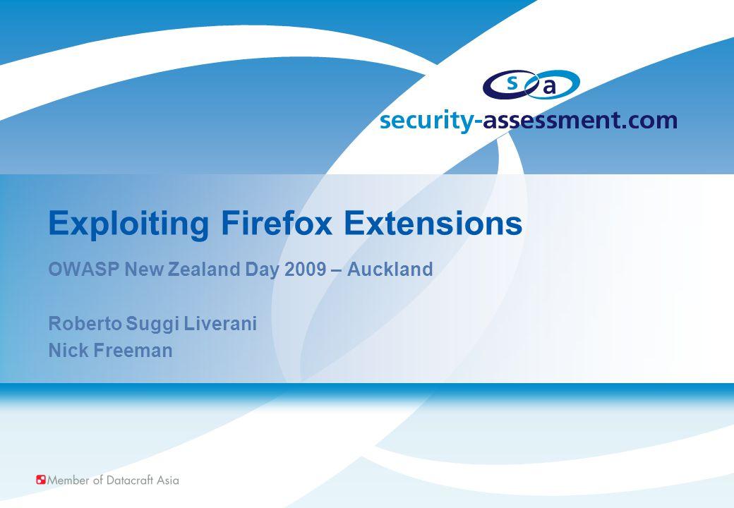 Exploiting Firefox Extensions OWASP New Zealand Day 2009 – Auckland Roberto Suggi Liverani Nick Freeman