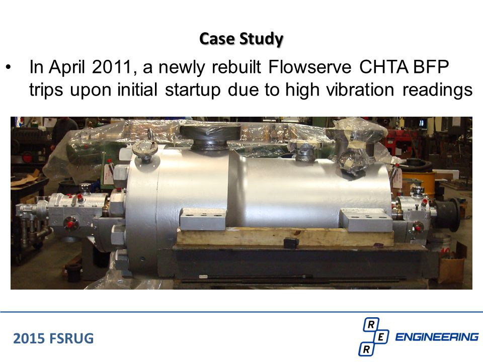In April 2011, a newly rebuilt Flowserve CHTA BFP trips upon initial startup due to high vibration readings 2015 FSRUG Case Study