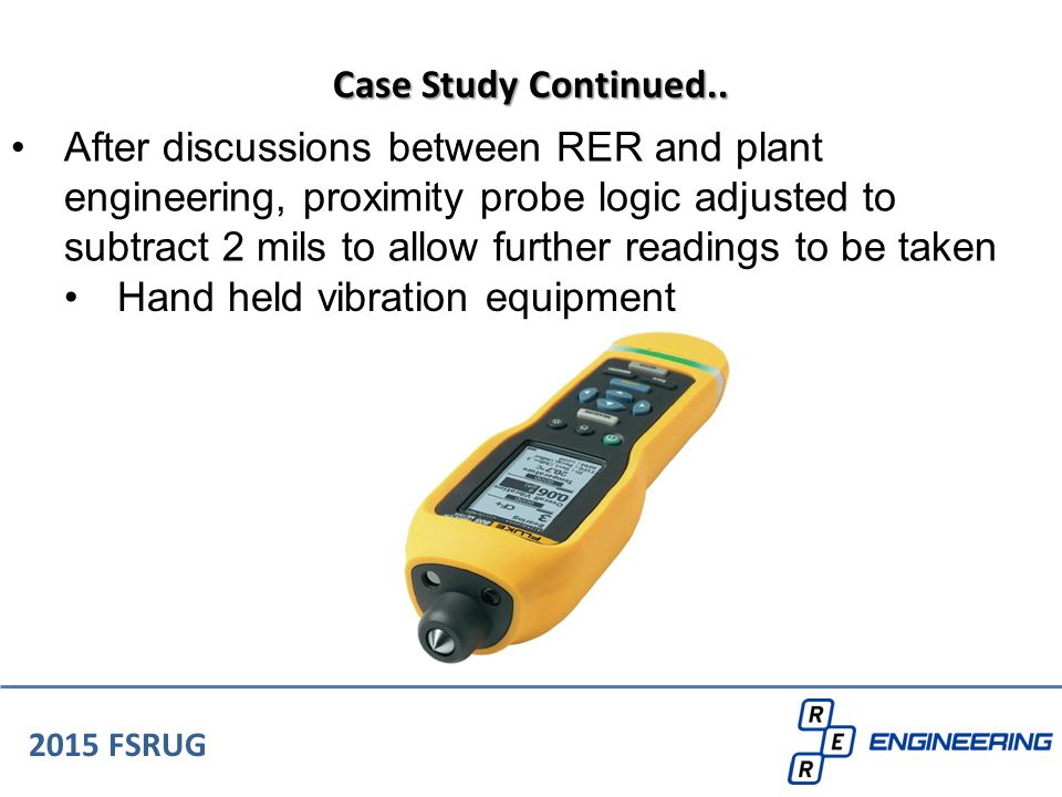 After discussions between RER and plant engineering, proximity probe logic adjusted to subtract 2 mils to allow further readings to be taken 2015 FSRU