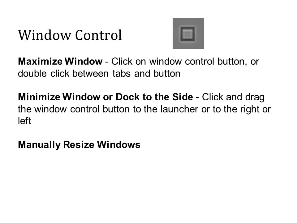 Window Control Maximize Window - Click on window control button, or double click between tabs and button Minimize Window or Dock to the Side - Click a