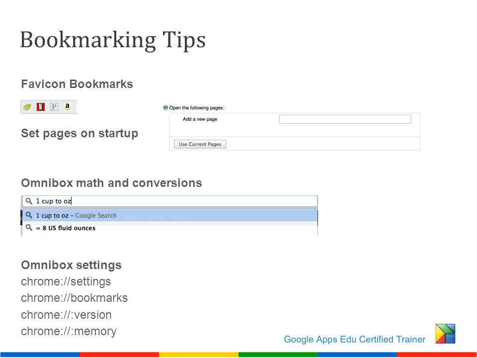 Bookmarking Tips Favicon Bookmarks Set pages on startup Omnibox math and conversions Omnibox settings chrome://settings chrome://bookmarks chrome://:v