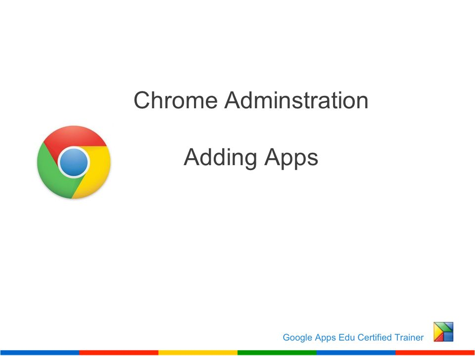Chrome Adminstration Adding Apps