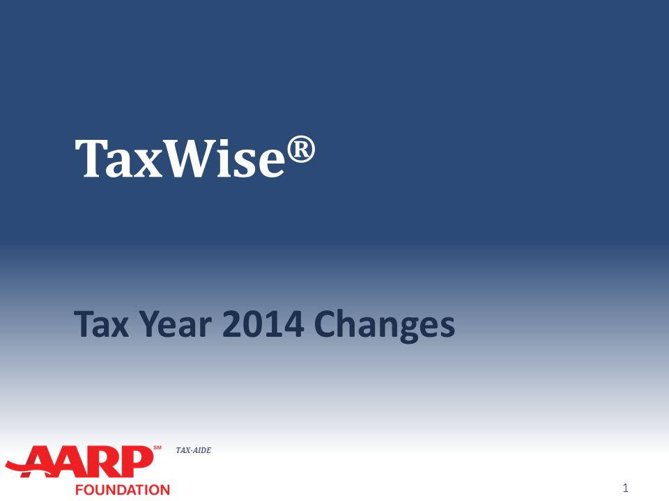TAX-AIDE TaxWise ® Tax Year 2014 Changes 1