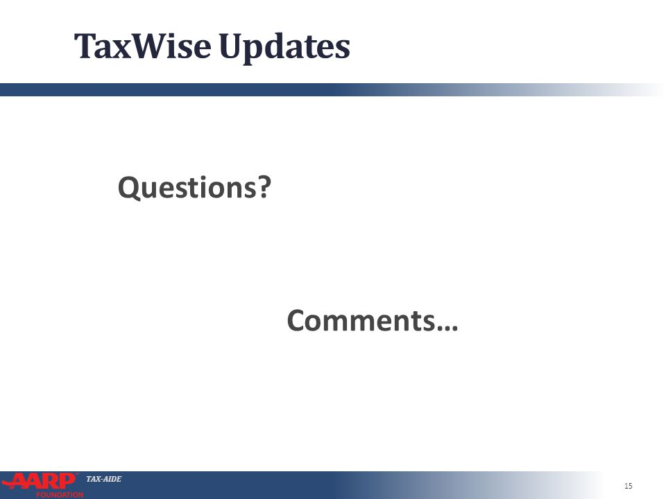 TAX-AIDE TaxWise Updates 15 Questions Comments…