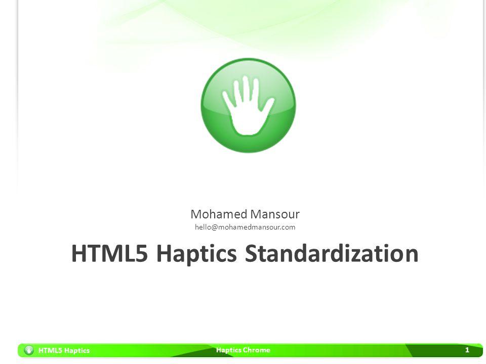 HTML5 Haptics 1 HTML5 Haptics Standardization Mohamed Mansour hello@mohamedmansour.com Haptics Chrome
