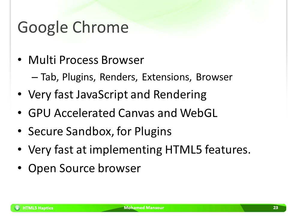 HTML5 Haptics Google Chrome Multi Process Browser – Tab, Plugins, Renders, Extensions, Browser Very fast JavaScript and Rendering GPU Accelerated Canv