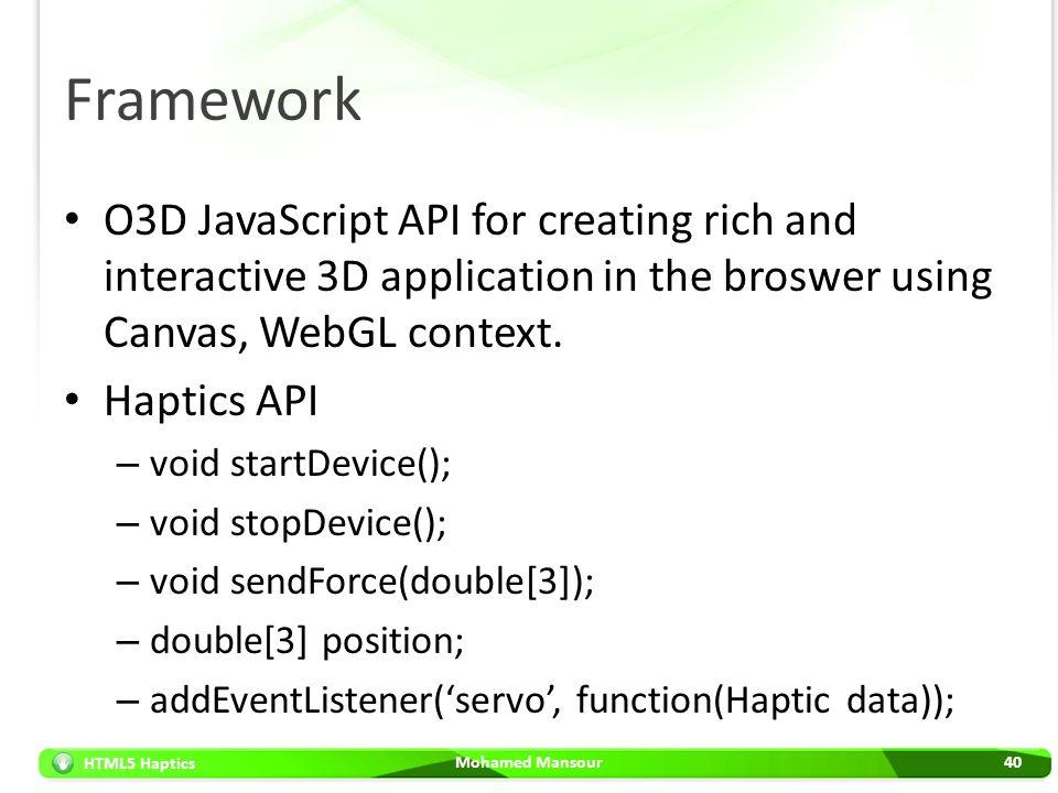 HTML5 Haptics Framework O3D JavaScript API for creating rich and interactive 3D application in the broswer using Canvas, WebGL context. Haptics API –