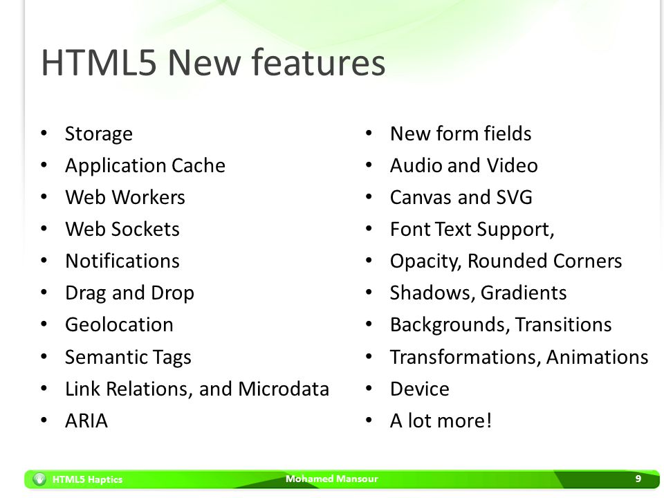 HTML5 Haptics HTML5 New features Storage Application Cache Web Workers Web Sockets Notifications Drag and Drop Geolocation Semantic Tags Link Relation