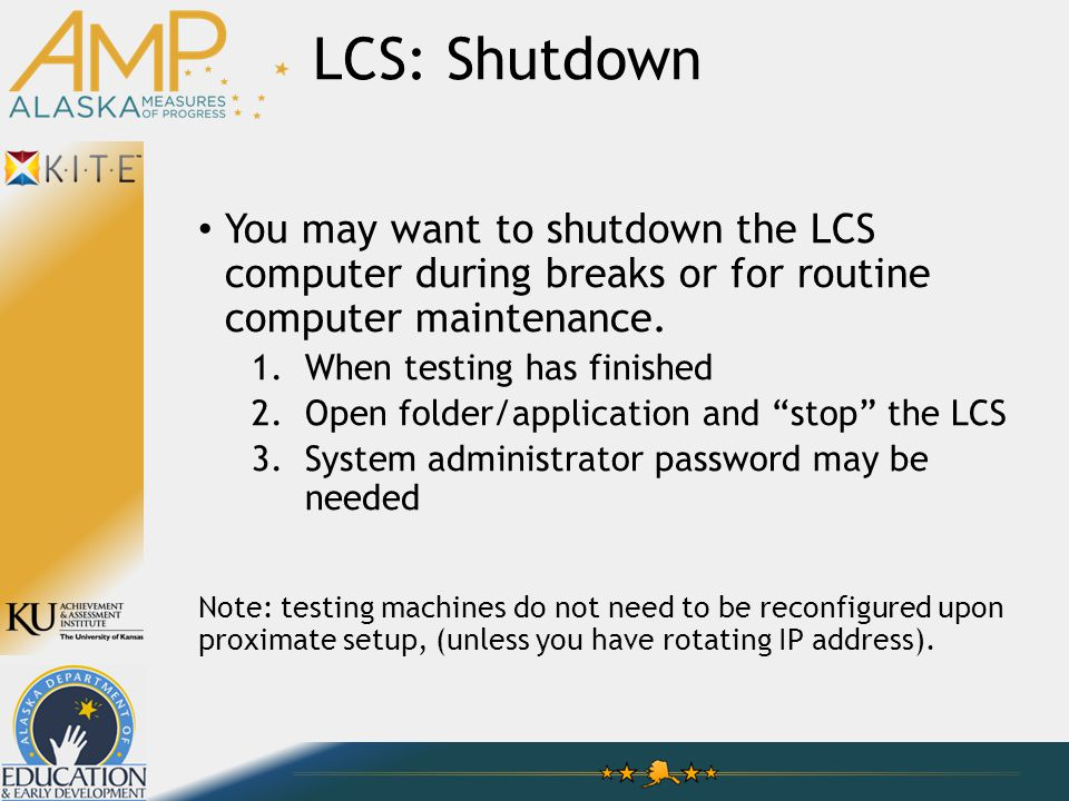 LCS: Shutdown You may want to shutdown the LCS computer during breaks or for routine computer maintenance.