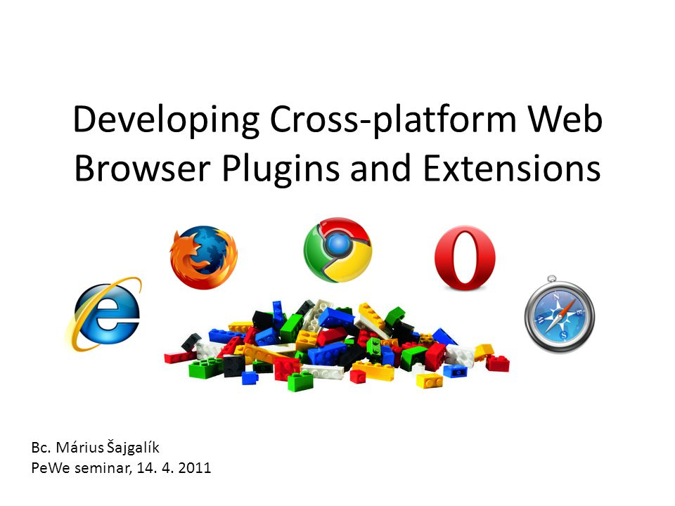 Developing Cross-platform Web Browser Plugins and Extensions Bc.